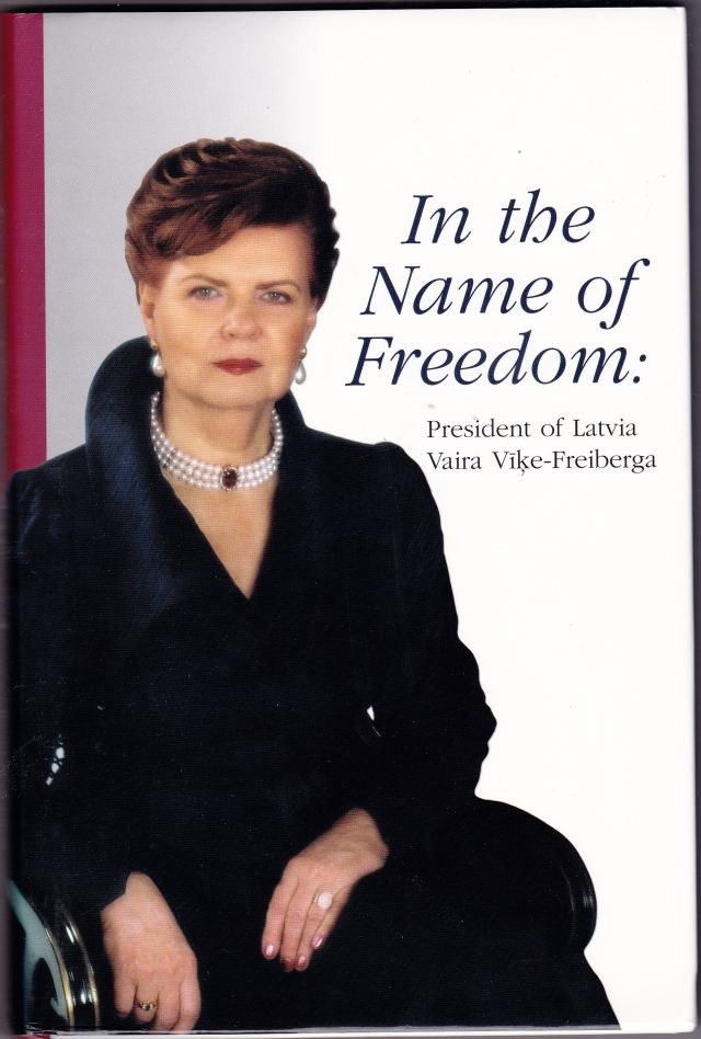 Image for In the Name of Freedom President of Latvia  Vaira Vike-Freiberga