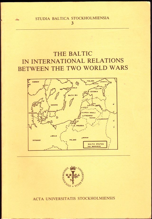 Image for The Baltic in International Relations Between the Two World Wars: Symposium Organized by the Centre for Baltic Studies, November 11-13, 1986, University of Stockholm, Frescati