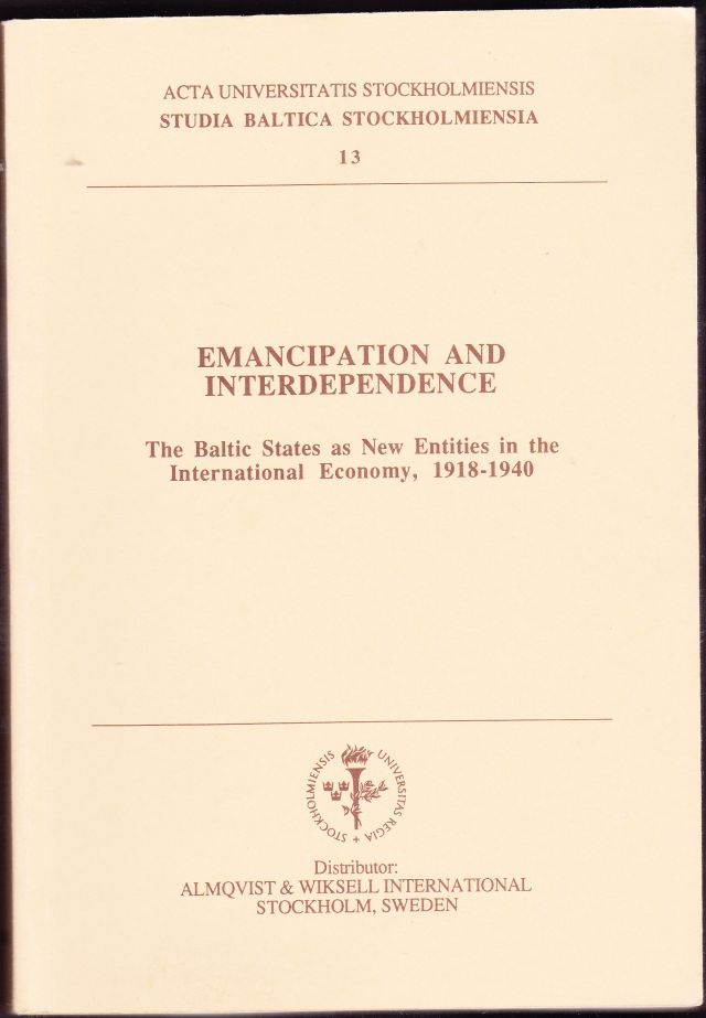 Emancipation and Interdependence The Baltic Tates as New Entities in the International Economy, 1918 -1940 A Symposium Organized By the Centre for Baltic Studies, Stockholm University, 15 -17 October 1992
