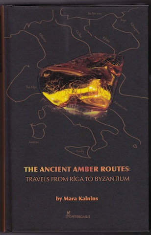 Image for The Ancient Amber Routes  Travels From Riga to Byzantium