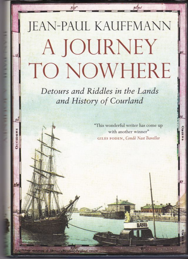 Image for A Journey to Nowhere Detours and Riddles in The Lands and History of Courland