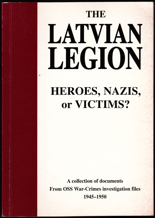 Image for The Latvian Legion  Heroes, Nazis or Victims    a Collection of Dokuments from OSS War-Crimes Investigation Files 1945 - 1950