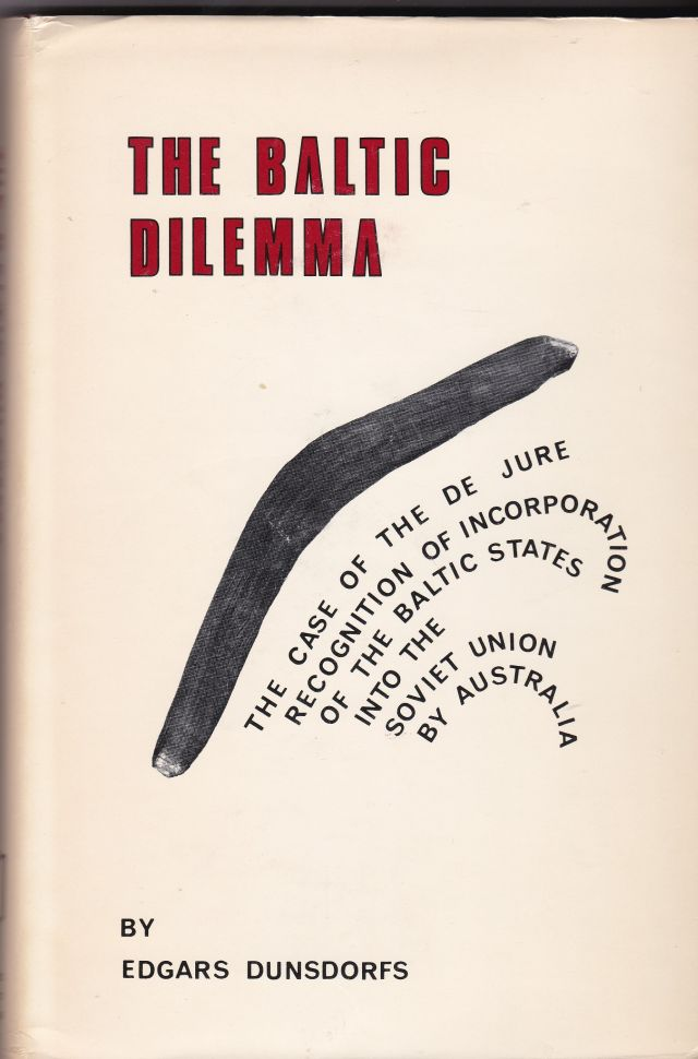 Image for The Baltic Dilemma    The Case of the de Jure Recognition by Australia of the Incorporation of the Baltic States into the Soviet Union.