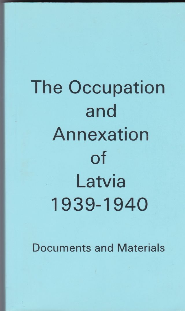 Image for The Occupation and Annexation of Latvia 1939 - 1940