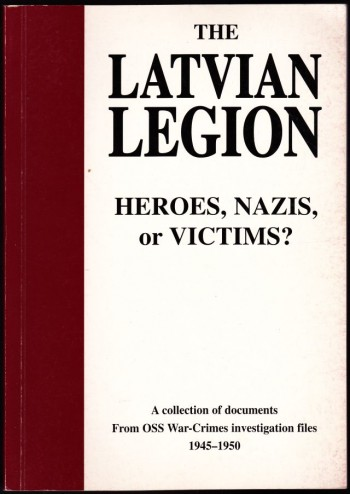Image for The Latvian Legion  Heroes, Nazis or Victims    a Collection of Documents from OSS War-Crimes Investigation Files 1945 - 1950