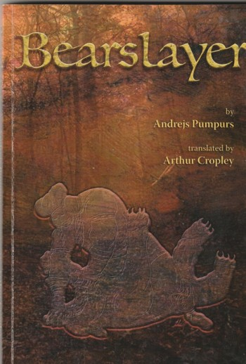 Image for Bearslayer a Free Translation from the Unrhymed Latvian Into English Heroic Verse