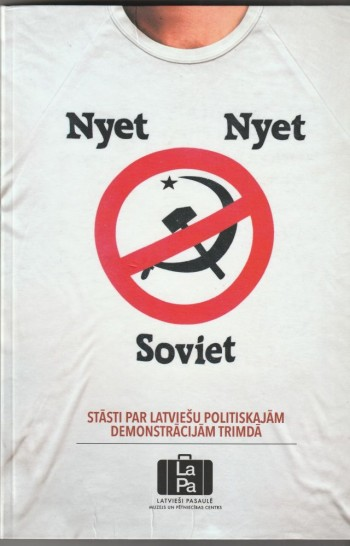 Image for Nyet Nyet Soviet  Stasti Par Latviesu Politiskajam Demonstracijam Trimda