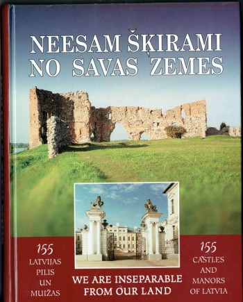 Image for Neesam Skirami No Savas Zemes : 155 Latvijas Pilis Un Muizas  We Are Inseperable from Our Land 155 Castles and Manors Of Latvia